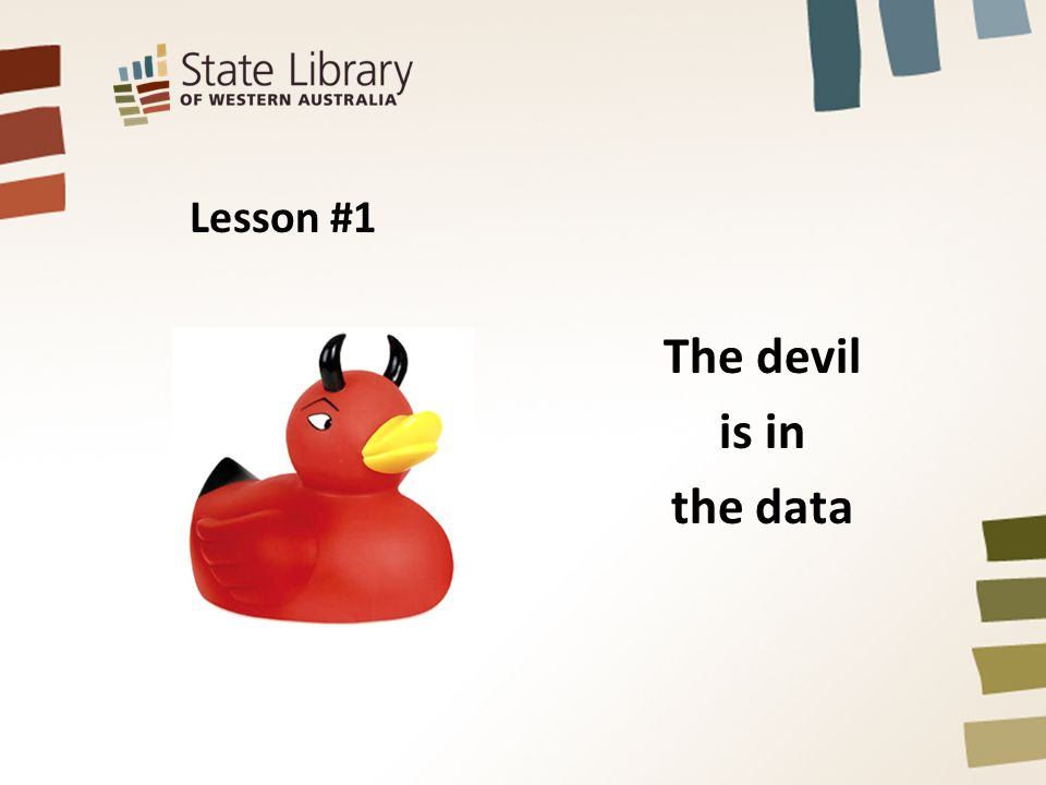 Lesson #1 The devil is in the data