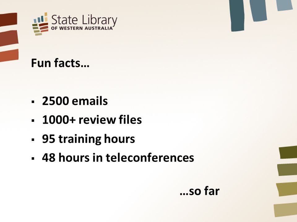 Fun facts… 2500 emails 1000+ review files 95 training hours 48 hours in teleconferences …so far