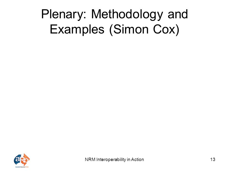 NRM Interoperability in Action13 Plenary: Methodology and Examples (Simon Cox)