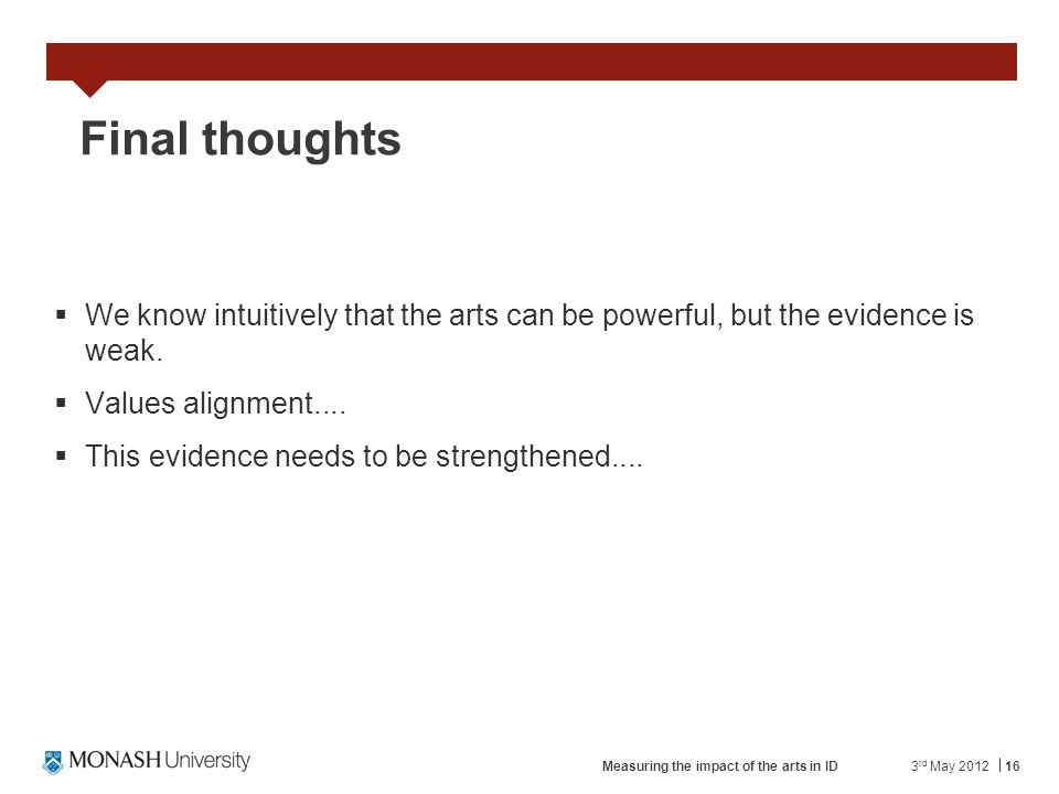 16 Final thoughts We know intuitively that the arts can be powerful, but the evidence is weak.