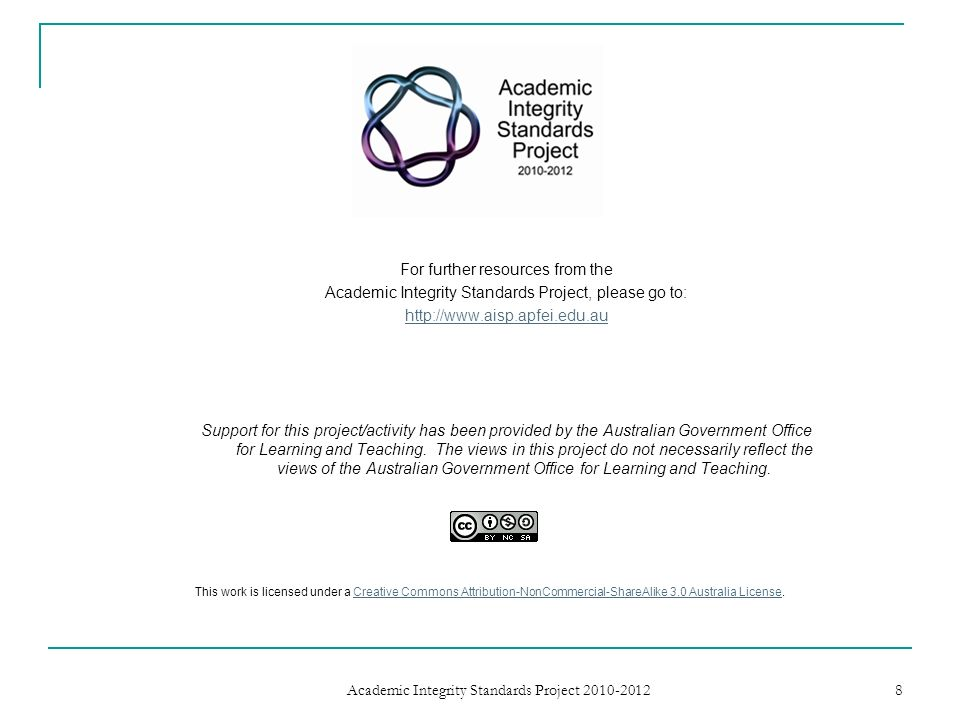 For further resources from the Academic Integrity Standards Project, please go to:   Support for this project/activity has been provided by the Australian Government Office for Learning and Teaching.
