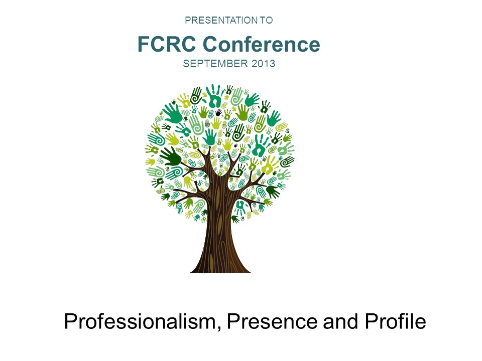 Professionalism, Presence and Profile Financial Counseling Australia is the peak body for financial counsellors in Australia. PRESENTATION TO FCRC Con