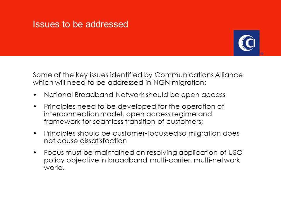 National Broadband Network should be open access Principles need to be developed for the operation of interconnection model, open access regime and framework for seamless transition of customers; Principles should be customer-focussed so migration does not cause dissatisfaction Focus must be maintained on resolving application of USO policy objective in broadband multi-carrier, multi-network world.