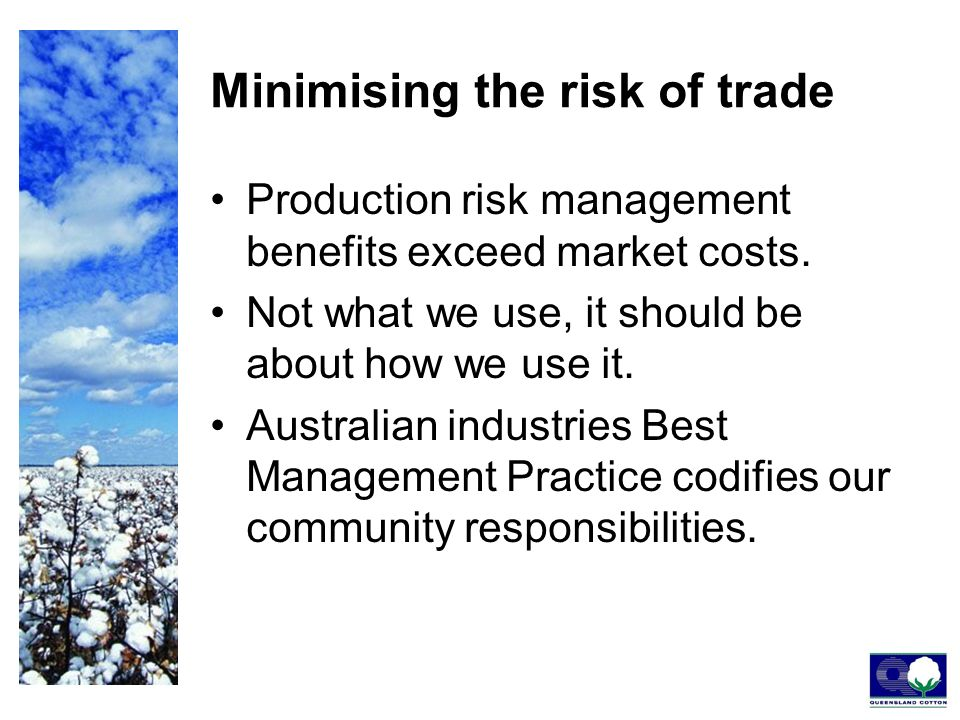 Minimising the risk of trade Production risk management benefits exceed market costs.