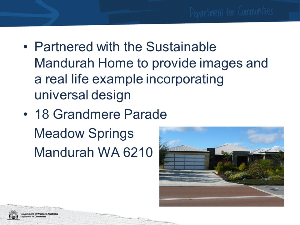 Partnered with the Sustainable Mandurah Home to provide images and a real life example incorporating universal design 18 Grandmere Parade Meadow Springs Mandurah WA 6210