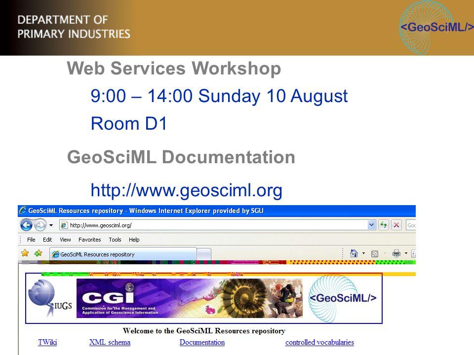 Web Services Workshop 9:00 – 14:00 Sunday 10 August Room D1 GeoSciML Documentation http://www.geosciml.org