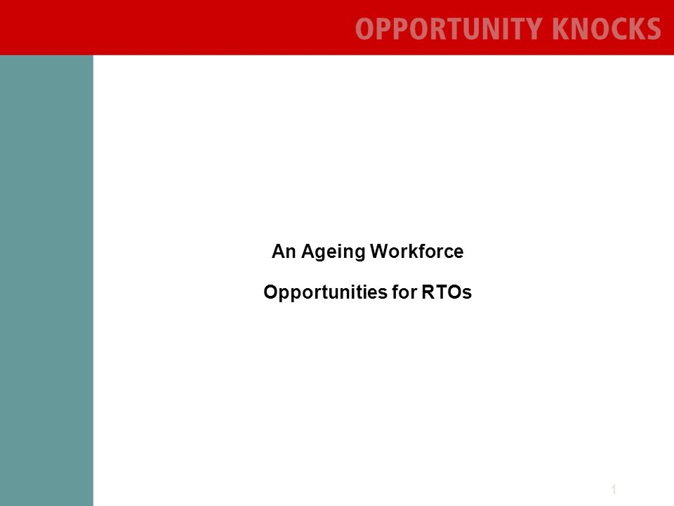 1 An Ageing Workforce Opportunities for RTOs