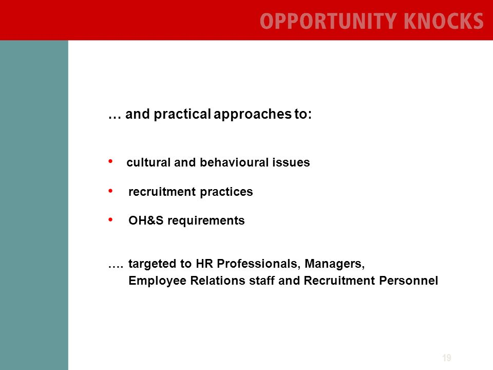 19 … and practical approaches to: cultural and behavioural issues recruitment practices OH&S requirements ….