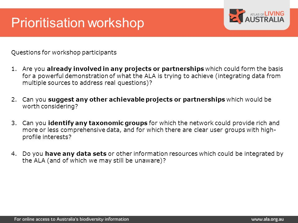 Prioritisation workshop Questions for workshop participants 1.Are you already involved in any projects or partnerships which could form the basis for