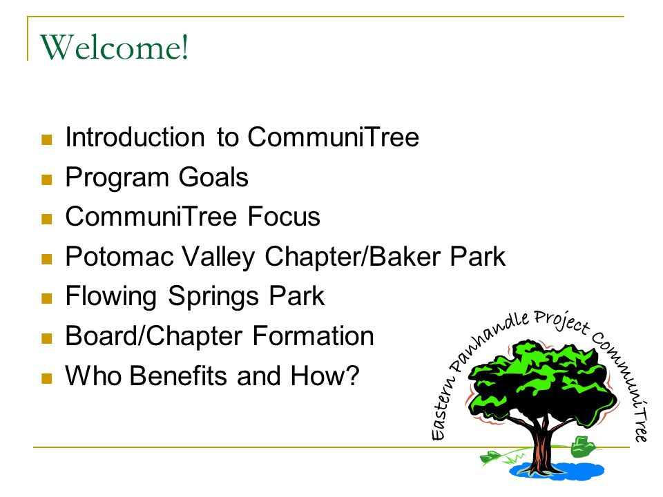 Welcome! Introduction to CommuniTree Program Goals CommuniTree Focus Potomac Valley Chapter/Baker Park Flowing Springs Park Board/Chapter Formation Wh