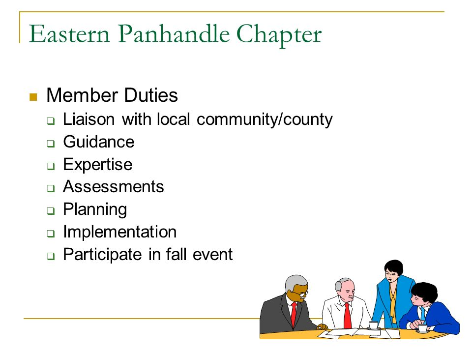 Eastern Panhandle Chapter Member Duties Liaison with local community/county Guidance Expertise Assessments Planning Implementation Participate in fall event
