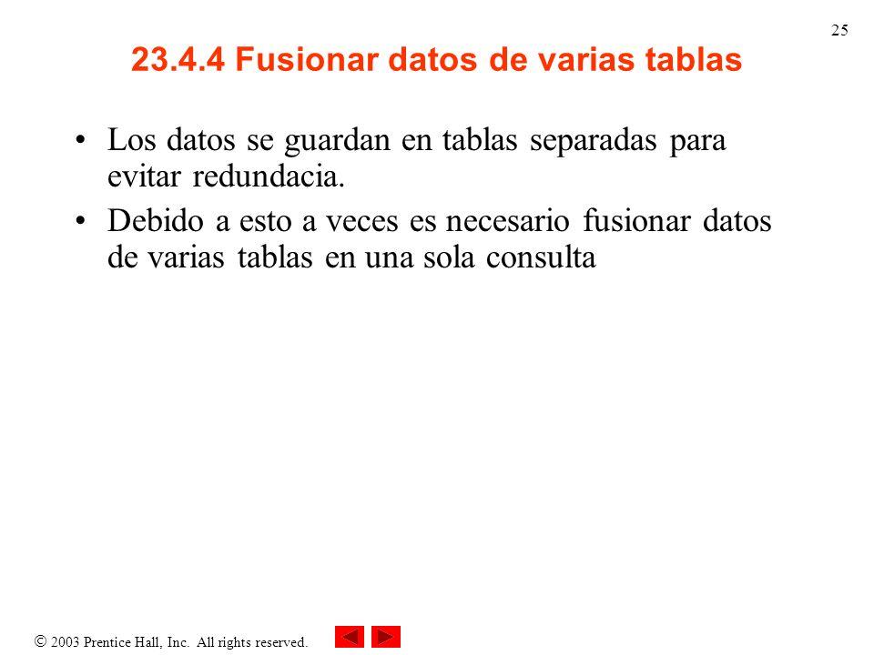 2003 Prentice Hall, Inc. All rights reserved. 25 23.4.4 Fusionar datos de varias tablas Los datos se guardan en tablas separadas para evitar redundaci