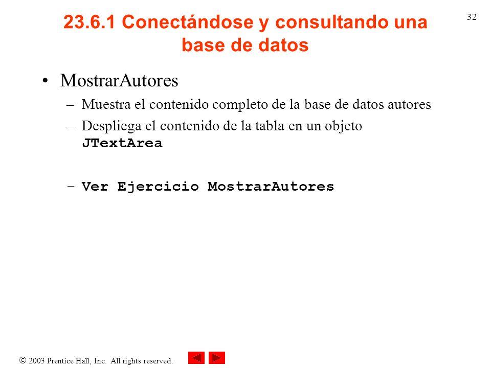 2003 Prentice Hall, Inc. All rights reserved. 32 23.6.1 Conectándose y consultando una base de datos MostrarAutores –Muestra el contenido completo de