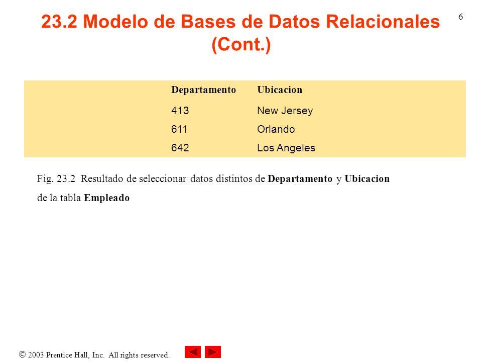 2003 Prentice Hall, Inc. All rights reserved. 6 23.2 Modelo de Bases de Datos Relacionales (Cont.) Fig. 23.2 Resultado de seleccionar datos distintos