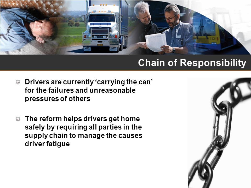 Chain of Responsibility Drivers are currently carrying the can for the failures and unreasonable pressures of others The reform helps drivers get home