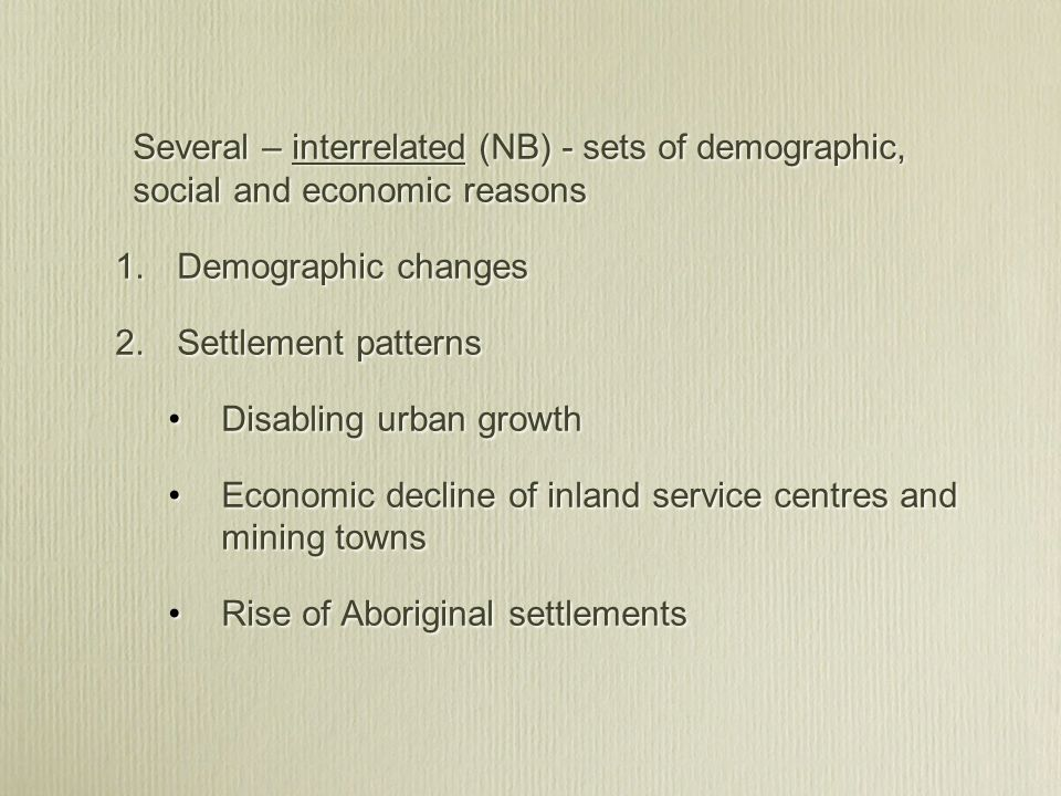 Several – interrelated (NB) - sets of demographic, social and economic reasons 1.