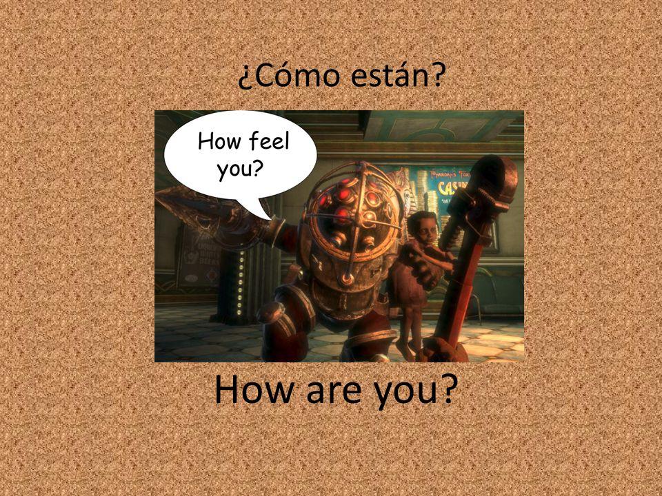 ¿Cómo están How are you