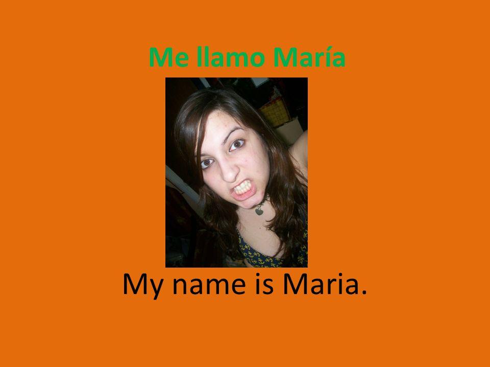 Me llamo María My name is Maria.