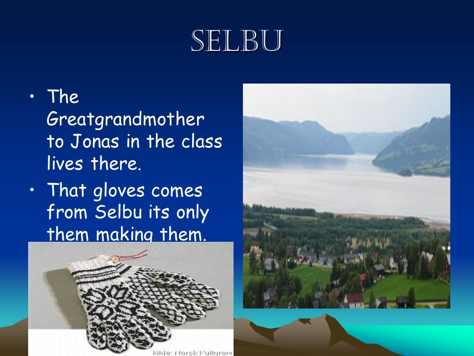Selbu The Greatgrandmother to Jonas in the class lives there.