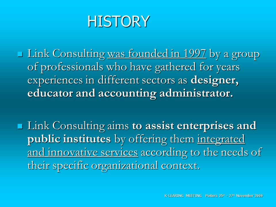HISTORY Link Consulting was founded in 1997 by a group of professionals who have gathered for years experiences in different sectors as designer, educ