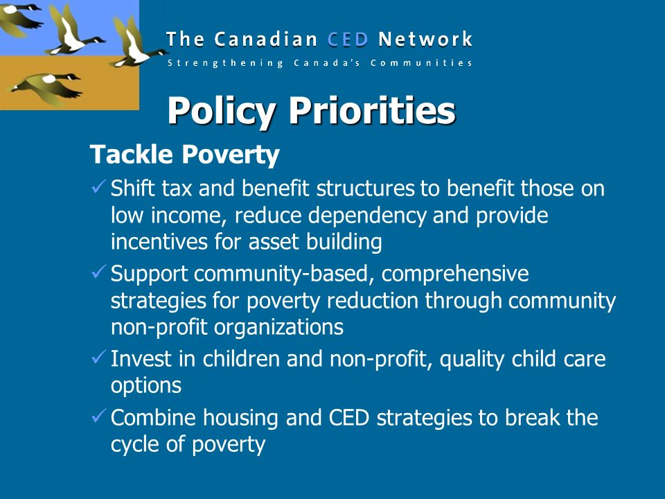 Policy Priorities Tackle Poverty Shift tax and benefit structures to benefit those on low income, reduce dependency and provide incentives for asset b