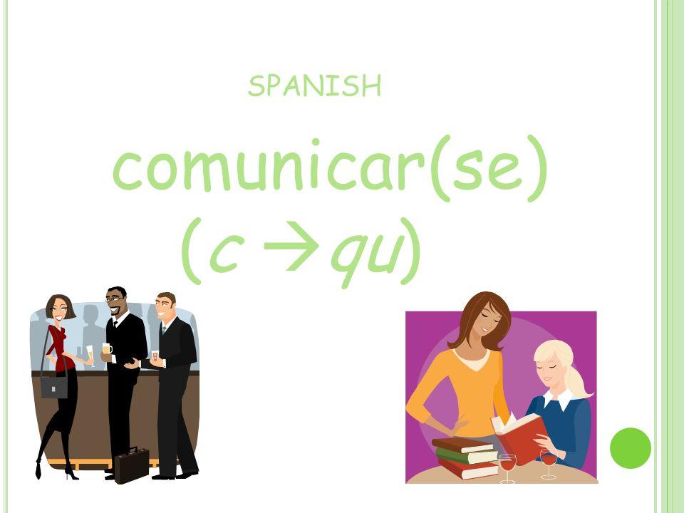 SPANISH comunicar(se) (c qu)