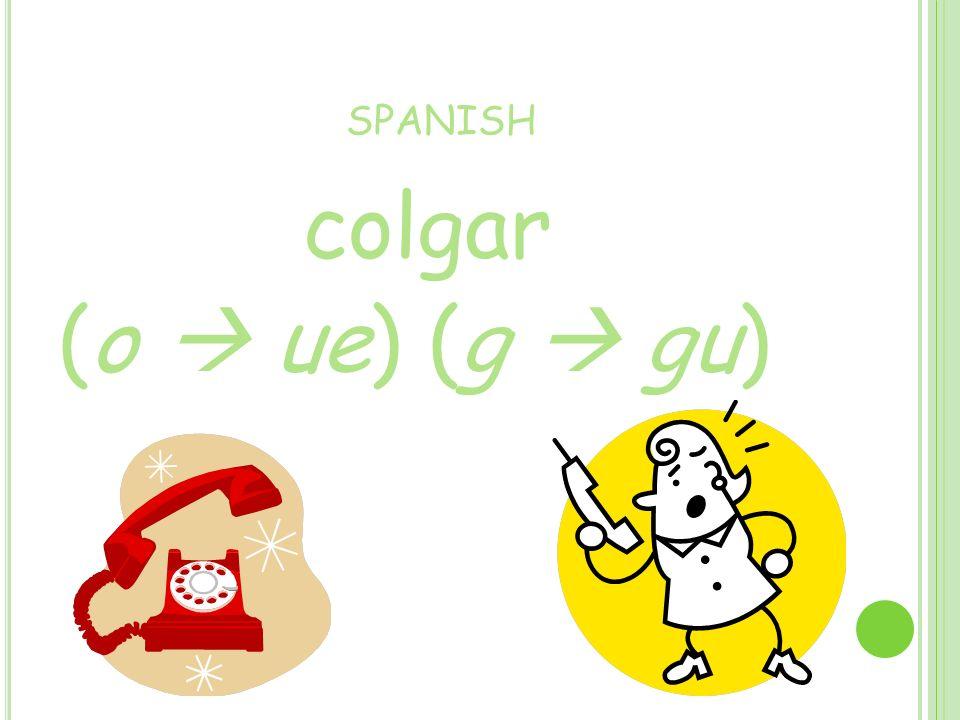 SPANISH colgar (o ue) (g gu)