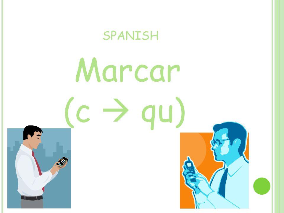 SPANISH Marcar (c qu)
