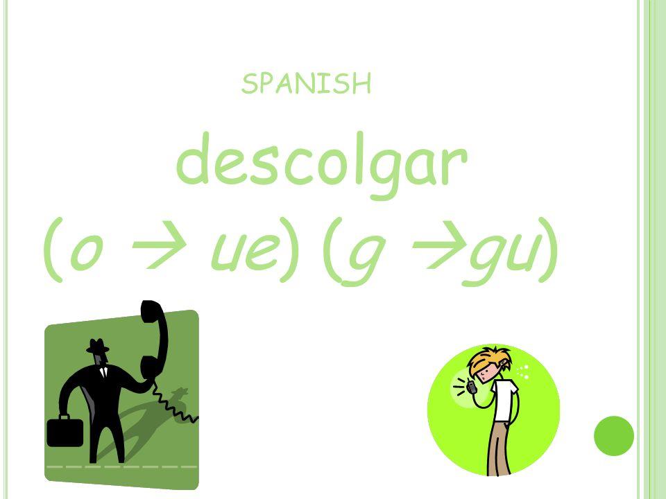 SPANISH descolgar (o ue) (g gu)