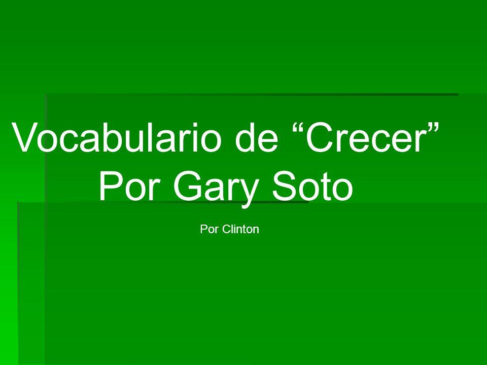 Vocabulario de Crecer Por Gary Soto Por Clinton