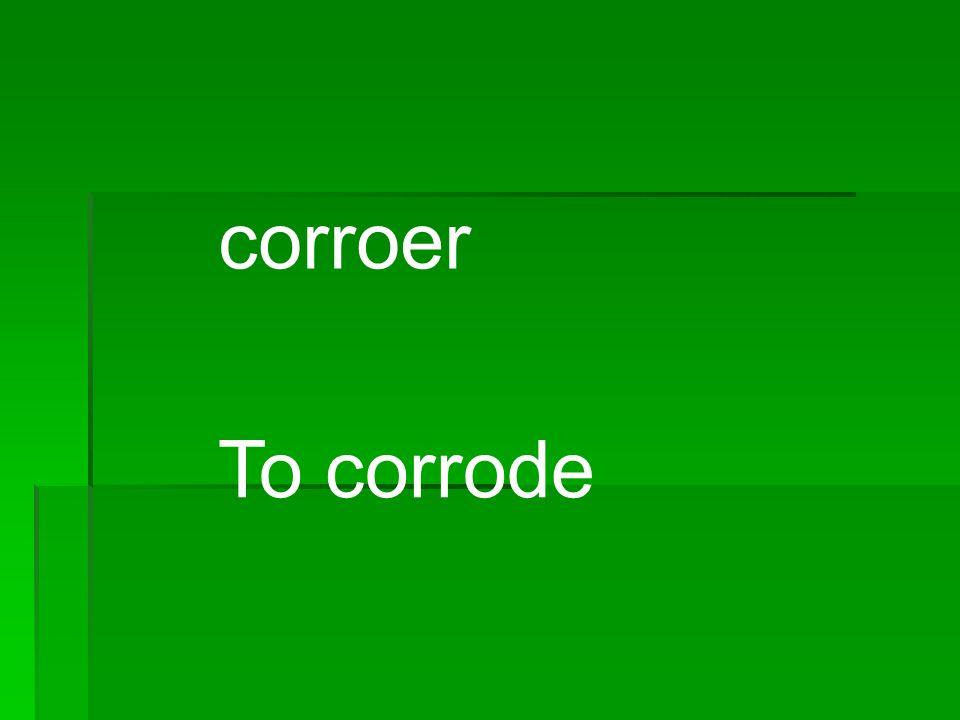 corroer To corrode