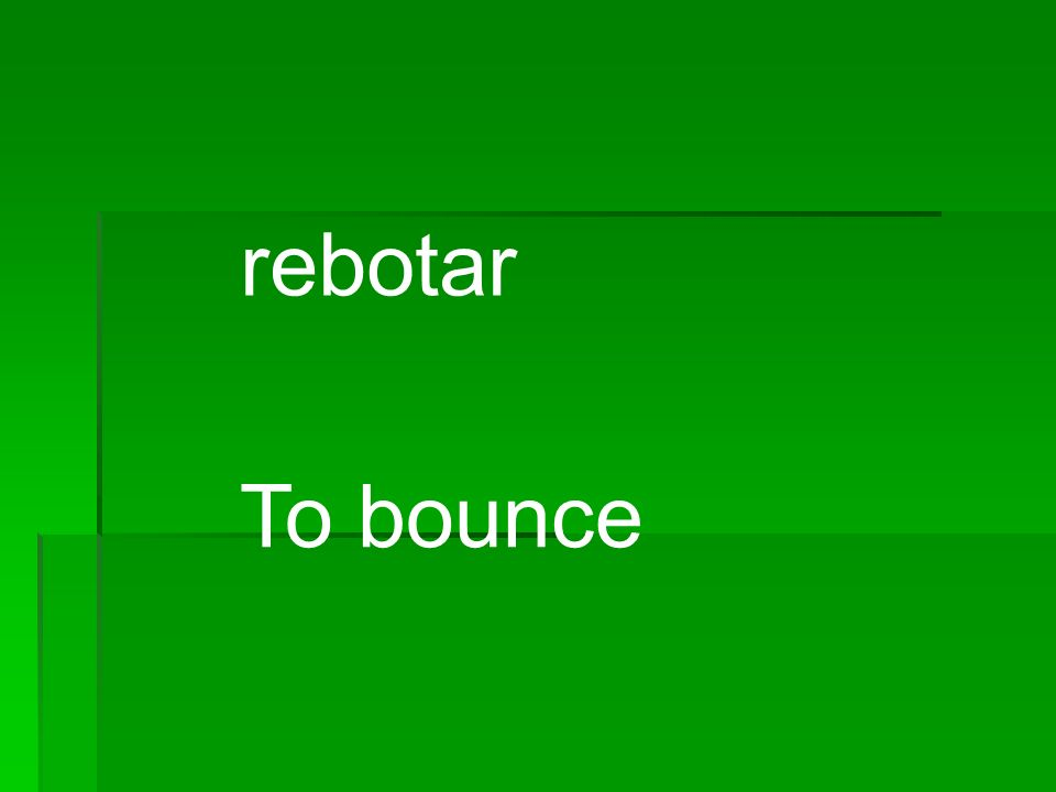 rebotar To bounce