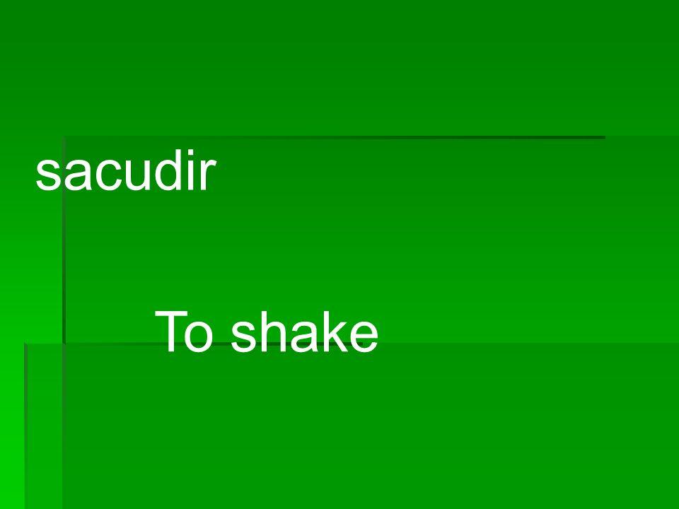 sacudir To shake