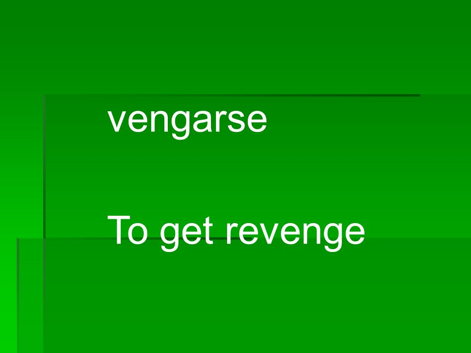 vengarse To get revenge
