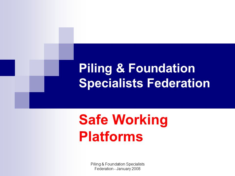 Piling & Foundation Specialists Federation - January 2008 The Problem One third of accidents in the piling industry result from defects in the working platform that the rig is required to work from.