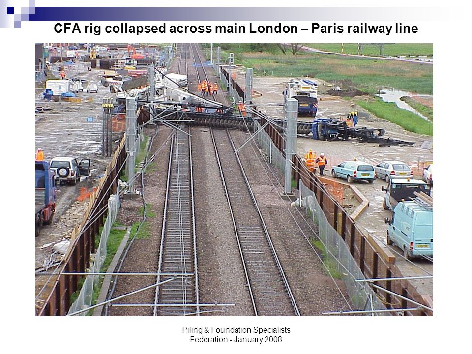 Piling & Foundation Specialists Federation - January 2008 CFA rig collapsed across main London – Paris railway line