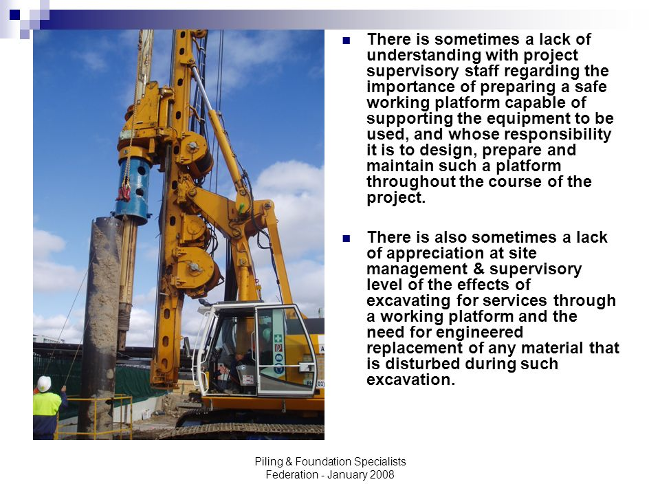 Piling & Foundation Specialists Federation - January 2008 There is sometimes a lack of understanding with project supervisory staff regarding the impo