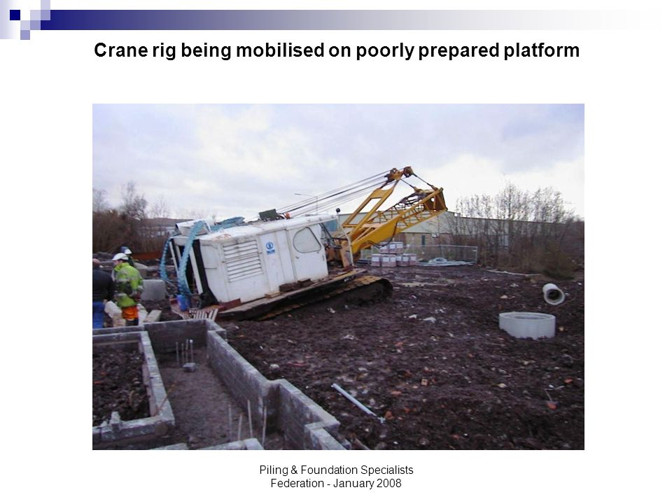 Piling & Foundation Specialists Federation - January 2008 Crane rig being mobilised on poorly prepared platform