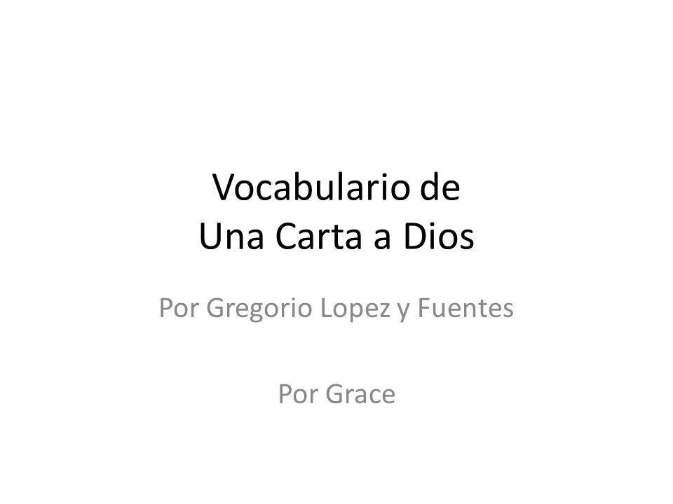 Vocabulario de Una Carta a Dios Por Gregorio Lopez y Fuentes Por Grace
