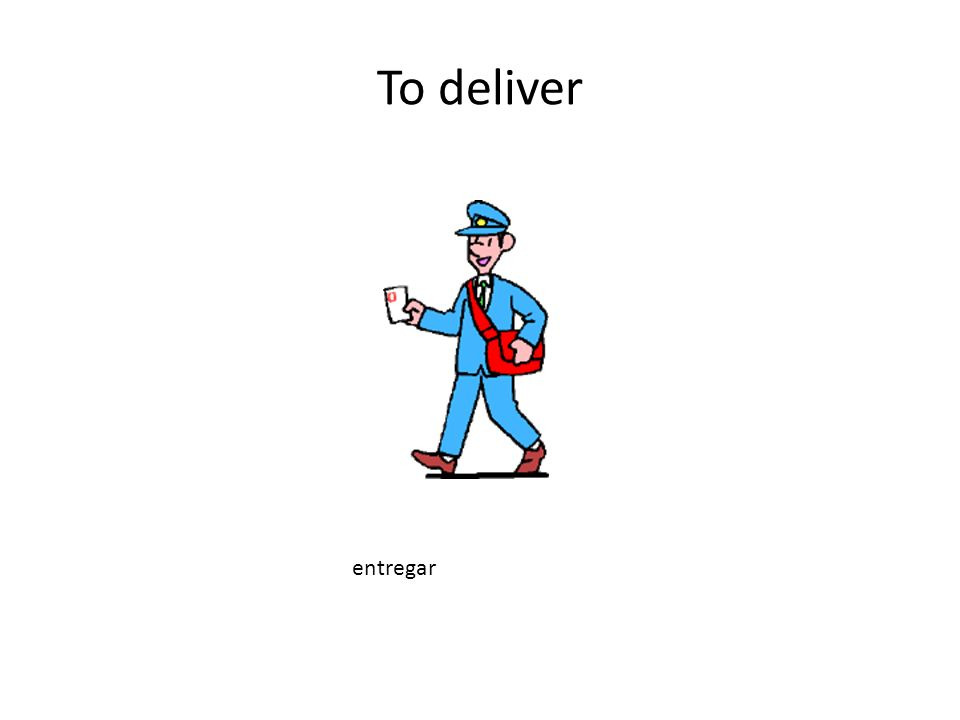 To deliver entregar