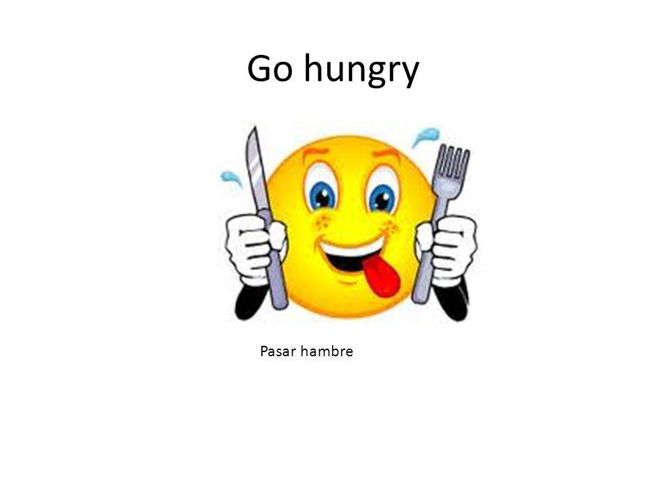 Go hungry Pasar hambre
