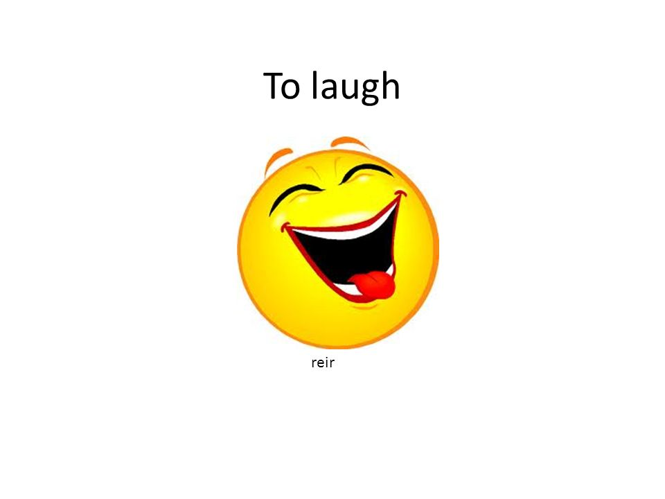 To laugh reir
