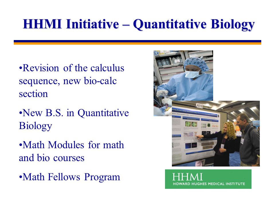 HHMI Initiative – Quantitative Biology Revision of the calculus sequence, new bio-calc section New B.S.