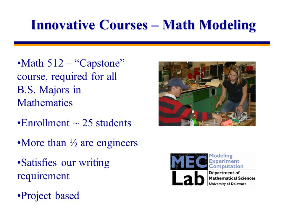 Innovative Courses – Math Modeling Math 512 – Capstone course, required for all B.S.