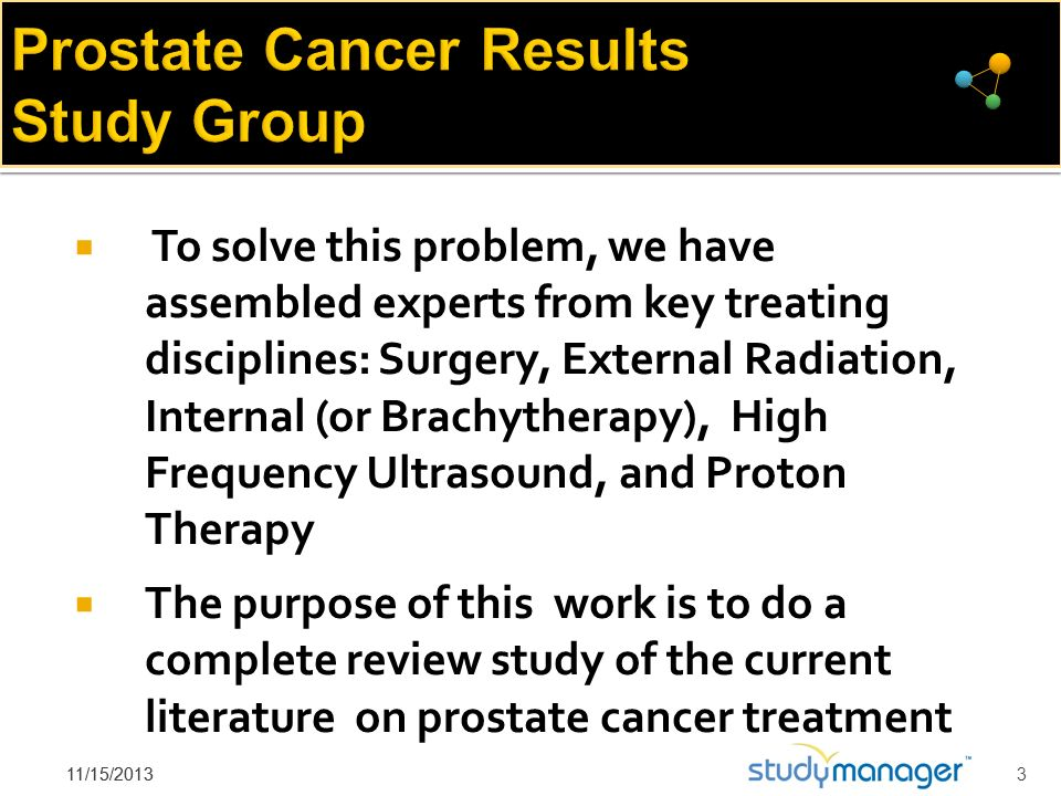 Prostate Cancer Results Study Group To solve this problem, we have assembled experts from key treating disciplines: Surgery, External Radiation, Inter