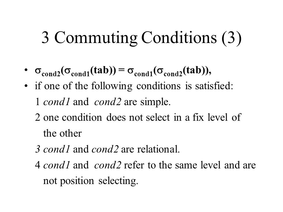 3 Commuting Conditions (3) cond2 ( cond1 (tab)) = cond1 ( cond2 (tab)), if one of the following conditions is satisfied: 1 cond1 and cond2 are simple.