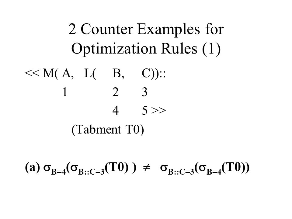 2 Counter Examples for Optimization Rules (2) << M( A, L(B,C)):: 123 45 >> (Tabment T0) (b) B::pos(B)=1 ( B::B=4 (T0)) B::B=4 ( B::pos(B)=1 (T0))