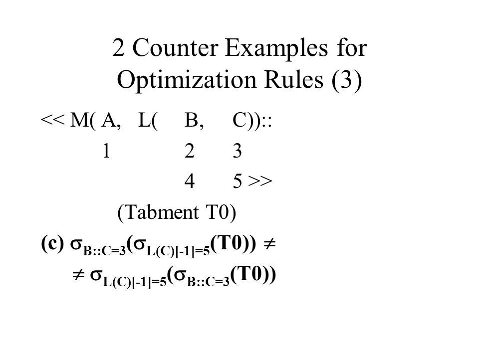 2 Counter Examples for Optimization Rules (3) << M( A, L(B,C)):: 123 45 >> (Tabment T0) (c) B::C=3 ( L(C)[-1]=5 (T0)) L(C)[-1]=5 ( B::C=3 (T0))
