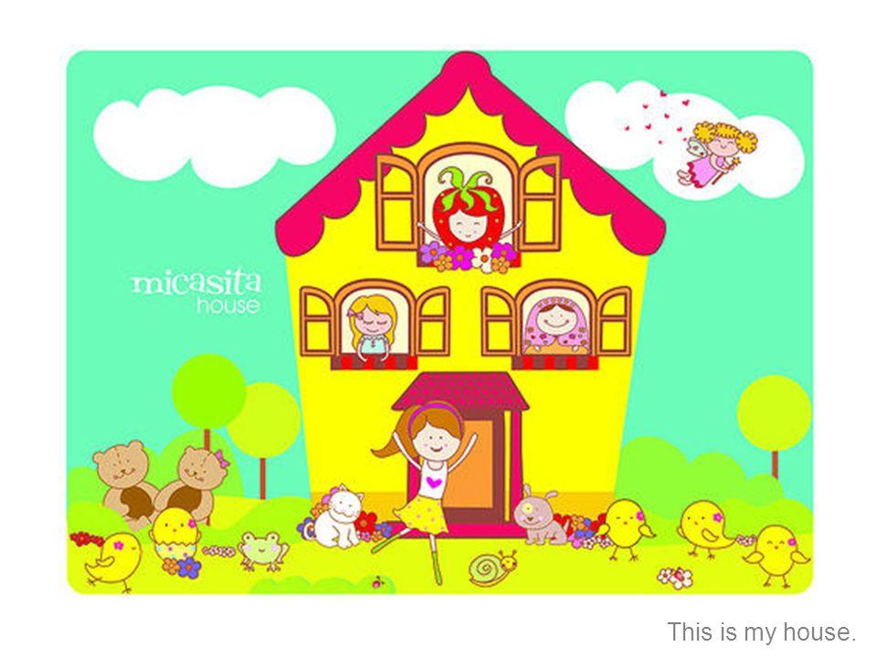 Esta es mi casa.