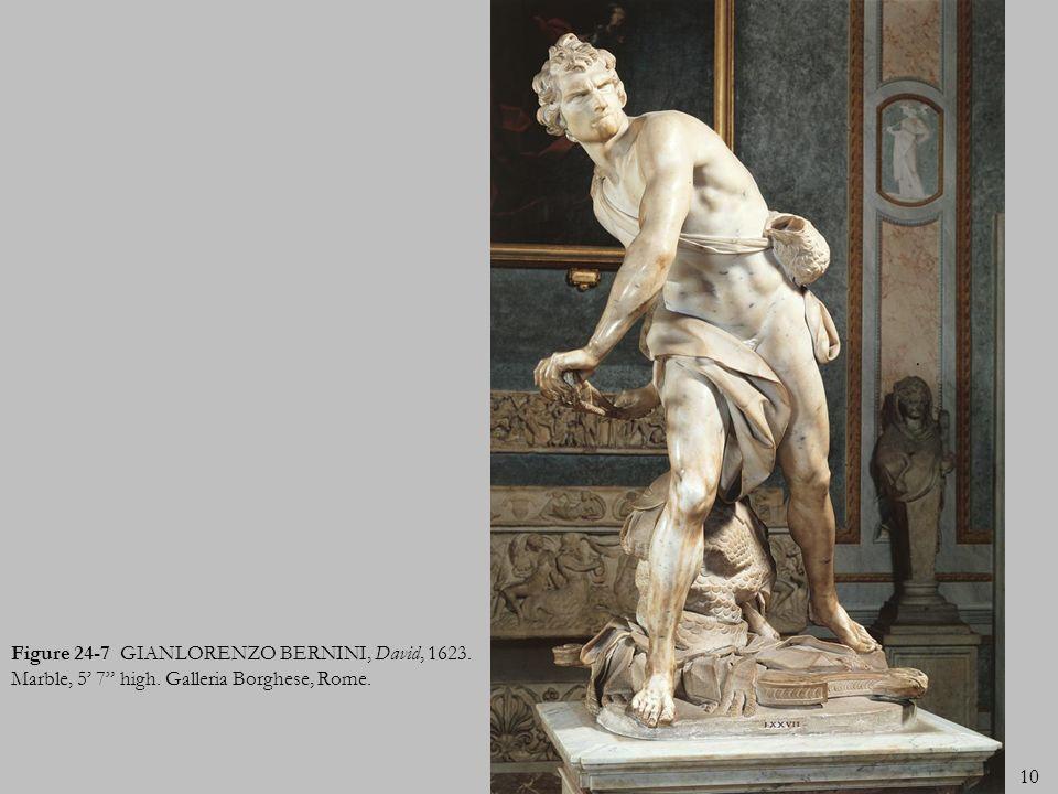 10 Figure 24-7 GIANLORENZO BERNINI, David, 1623. Marble, 5 7 high. Galleria Borghese, Rome.